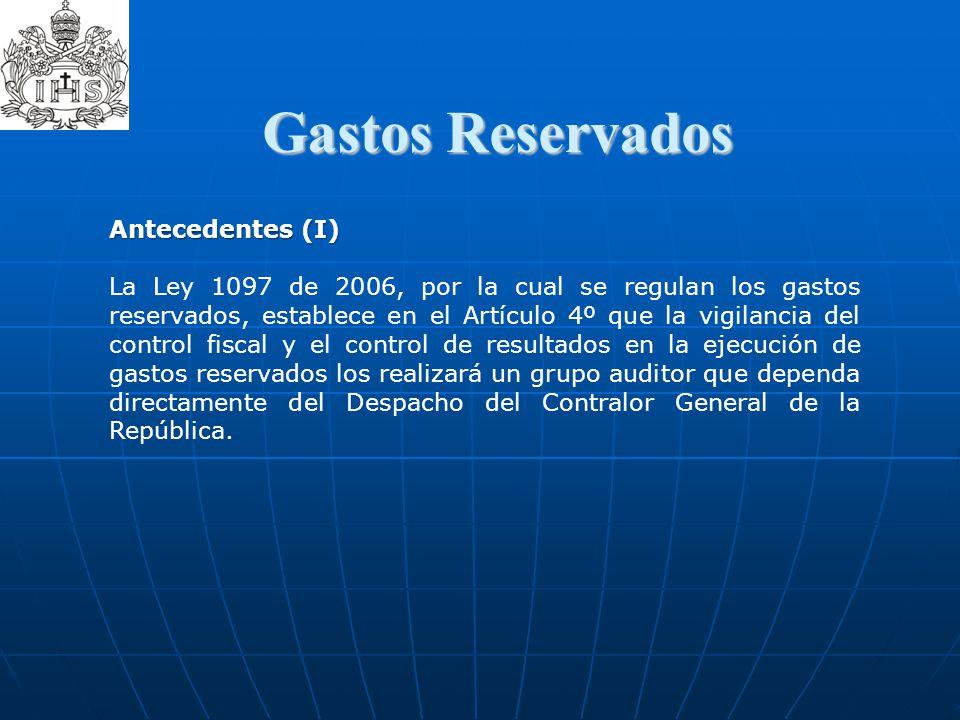 Gastos Reservados  Gastos Reservados Antecedentes (I) La Ley 1097 de 2006, por la cual se regulan los gastos reservados, establece en el Artículo 4º