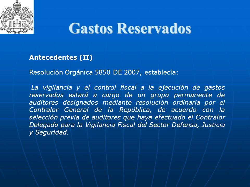 Gastos Reservados  Gastos Reservados Antecedentes (II) Resolución Orgánica 5850 DE 2007, establecía: La vigilancia y el control fiscal a la ejecución