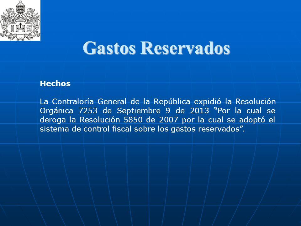 Gastos Reservados  Gastos Reservados Hechos La Contraloría General de la República expidió la Resolución Orgánica 7253 de Septiembre 9 de 2013 Por la