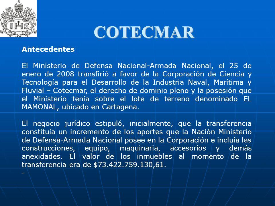 COTECMAR Antecedentes El Ministerio de Defensa Nacional-Armada Nacional, el 25 de enero de 2008 transfirió a favor de la Corporación de Ciencia y Tecn