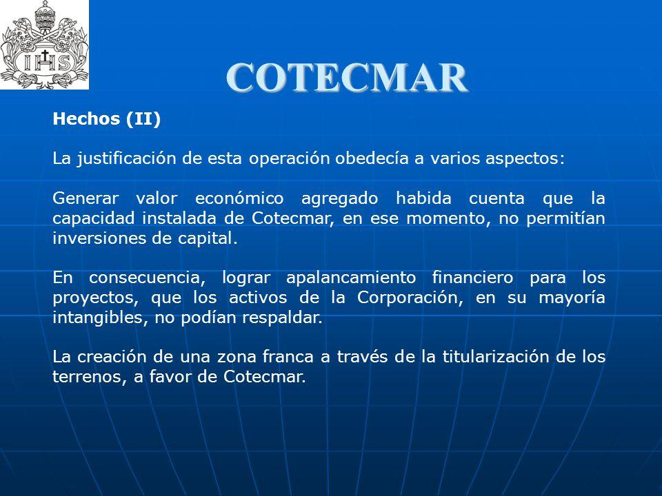 COTECMAR Hechos (II) La justificación de esta operación obedecía a varios aspectos: Generar valor económico agregado habida cuenta que la capacidad i