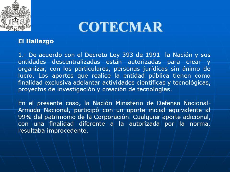 COTECMAR El Hallazgo 1.- De acuerdo con el Decreto Ley 393 de 1991 la Nación y sus entidades descentralizadas están autorizadas para crear y organizar