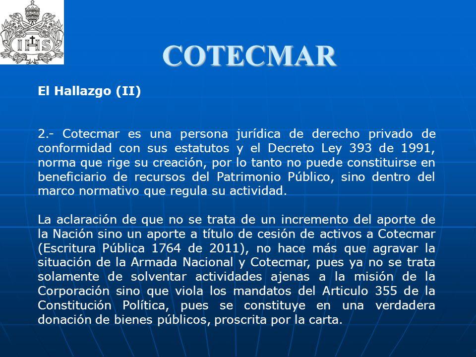 COTECMAR El Hallazgo (II) 2.- Cotecmar es una persona jurídica de derecho privado de conformidad con sus estatutos y el Decreto Ley 393 de 1991, norma