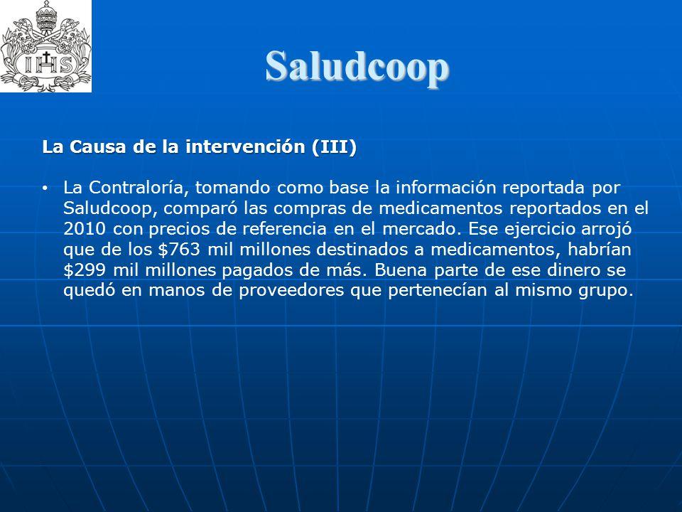 Saludcoop La Causa de la intervención (III) La Contraloría, tomando como base la información reportada por Saludcoop, comparó las compras de medicamen