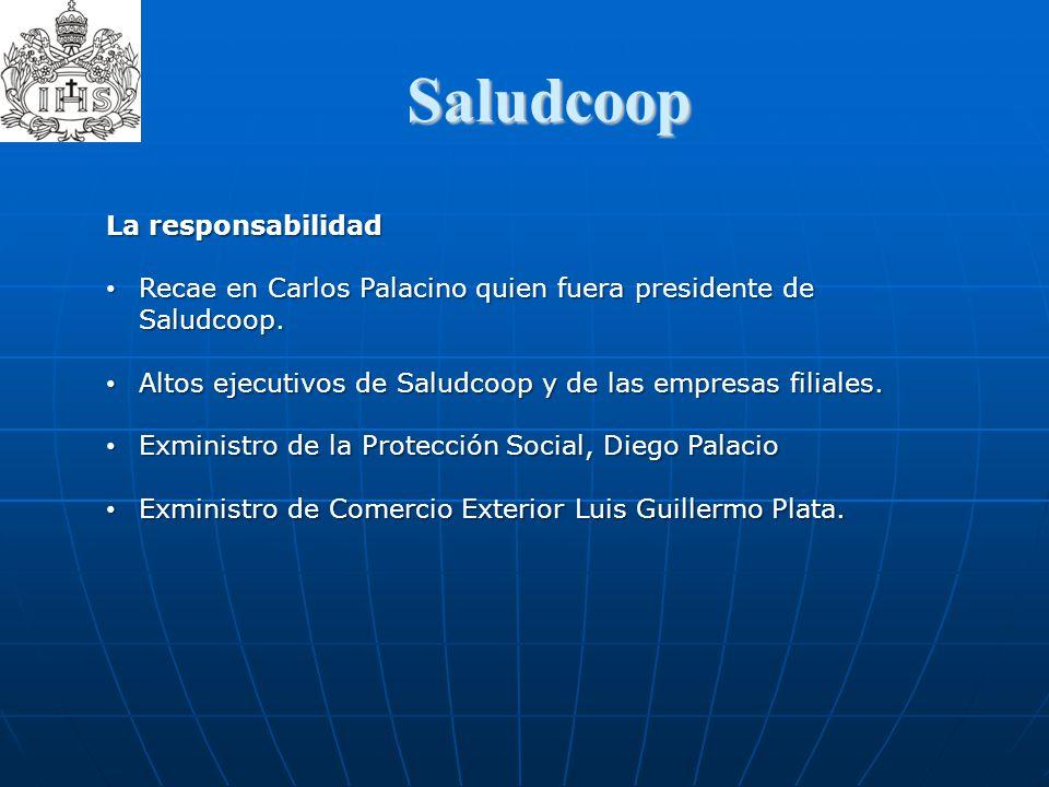 Saludcoop La responsabilidad Recae en Carlos Palacino quien fuera presidente de Saludcoop. Recae en Carlos Palacino quien fuera presidente de Saludcoo