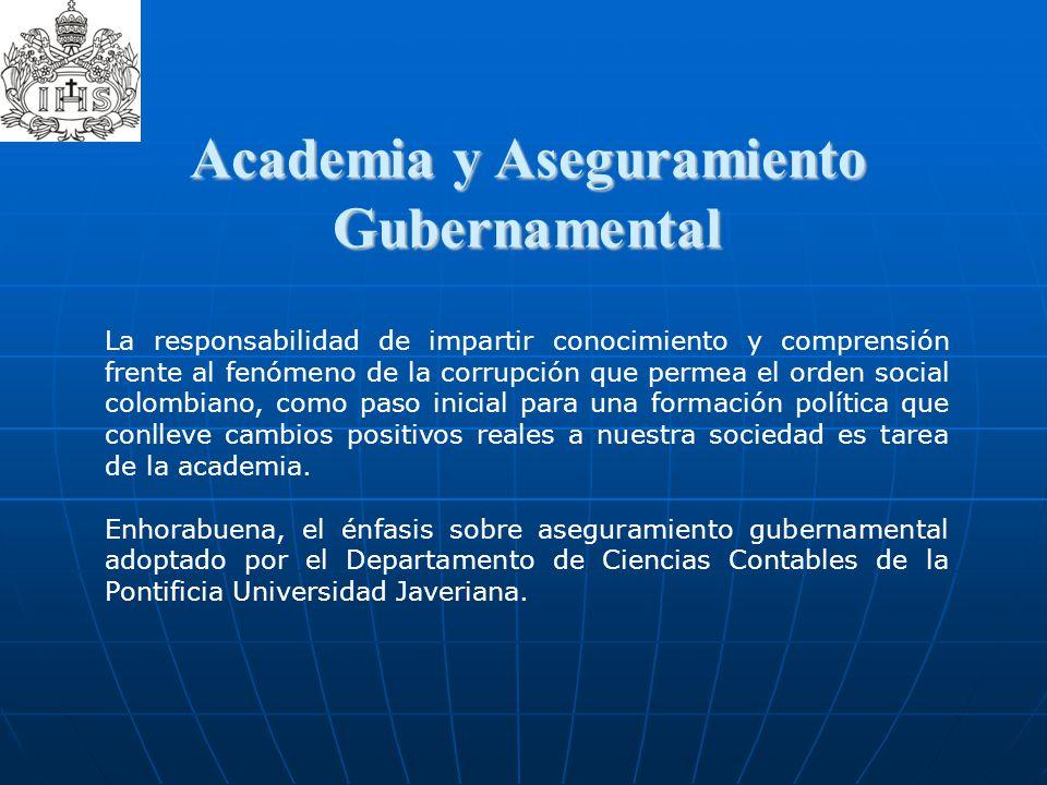 Academia y Aseguramiento Gubernamental La responsabilidad de impartir conocimiento y comprensión frente al fenómeno de la corrupción que permea el ord