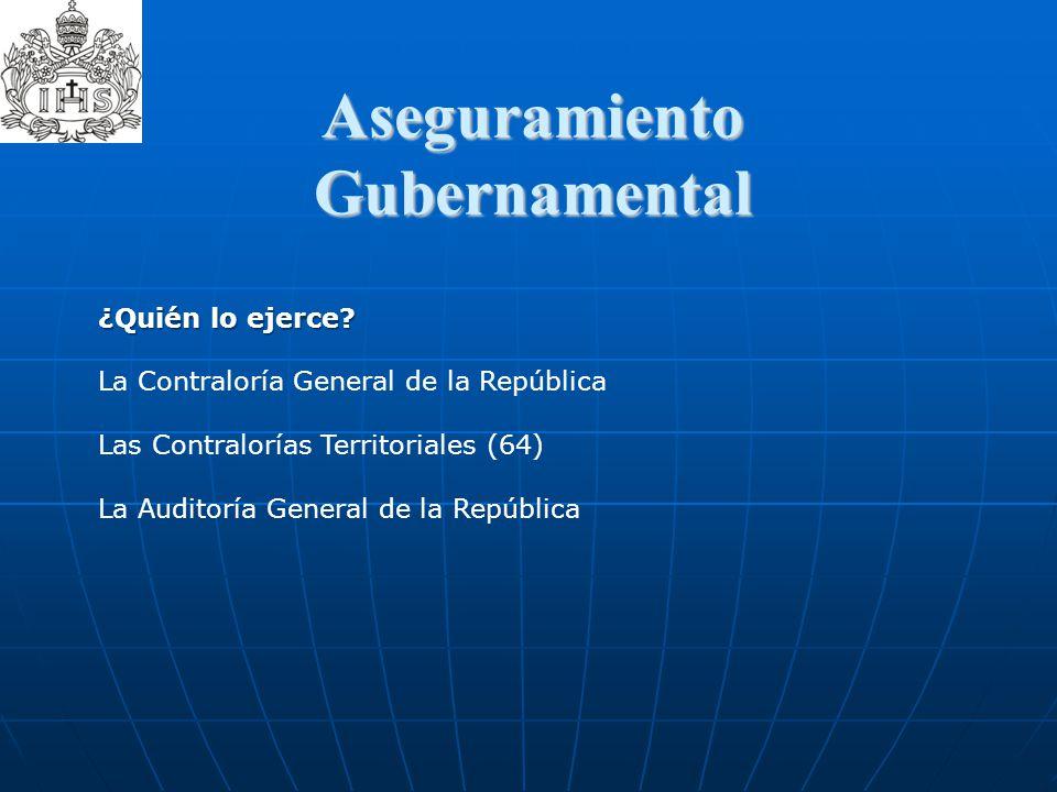 Aseguramiento Gubernamental ¿Quién lo ejerce? La Contraloría General de la República Las Contralorías Territoriales (64) La Auditoría General de la Re