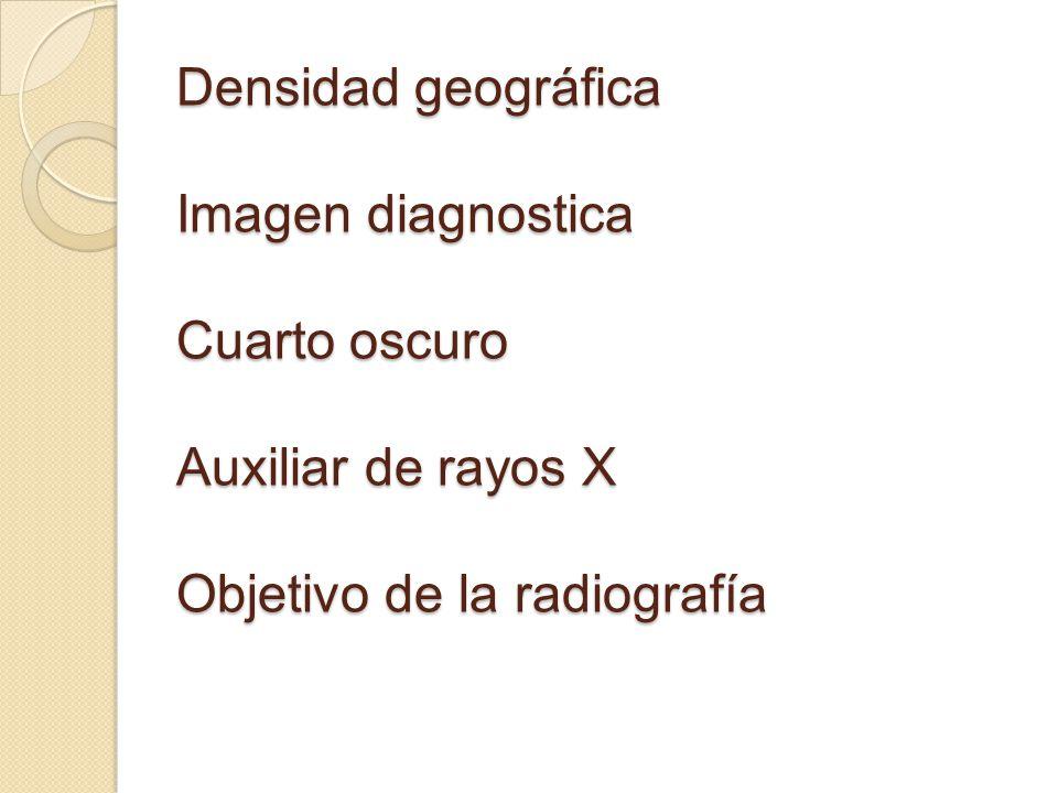Densidad geográfica Imagen diagnostica Cuarto oscuro Auxiliar de rayos X Objetivo de la radiografía