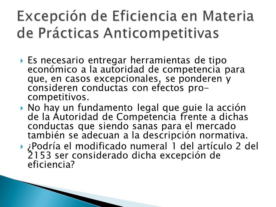 Es necesario entregar herramientas de tipo económico a la autoridad de competencia para que, en casos excepcionales, se ponderen y consideren conductas con efectos pro- competitivos.