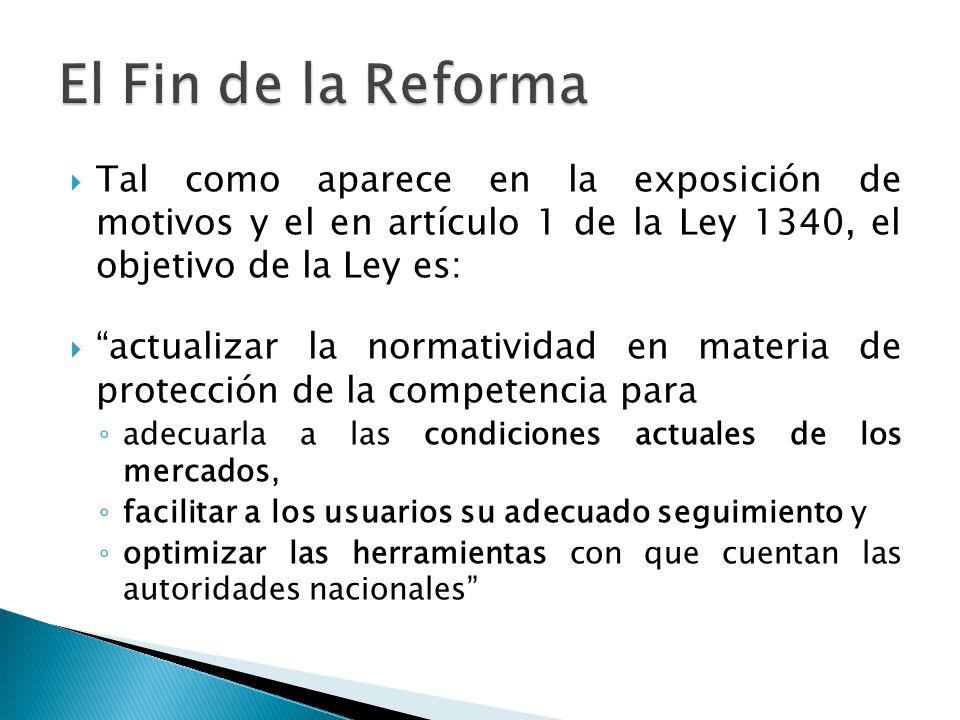 Tal como aparece en la exposición de motivos y el en artículo 1 de la Ley 1340, el objetivo de la Ley es: actualizar la normatividad en materia de protección de la competencia para adecuarla a las condiciones actuales de los mercados, facilitar a los usuarios su adecuado seguimiento y optimizar las herramientas con que cuentan las autoridades nacionales
