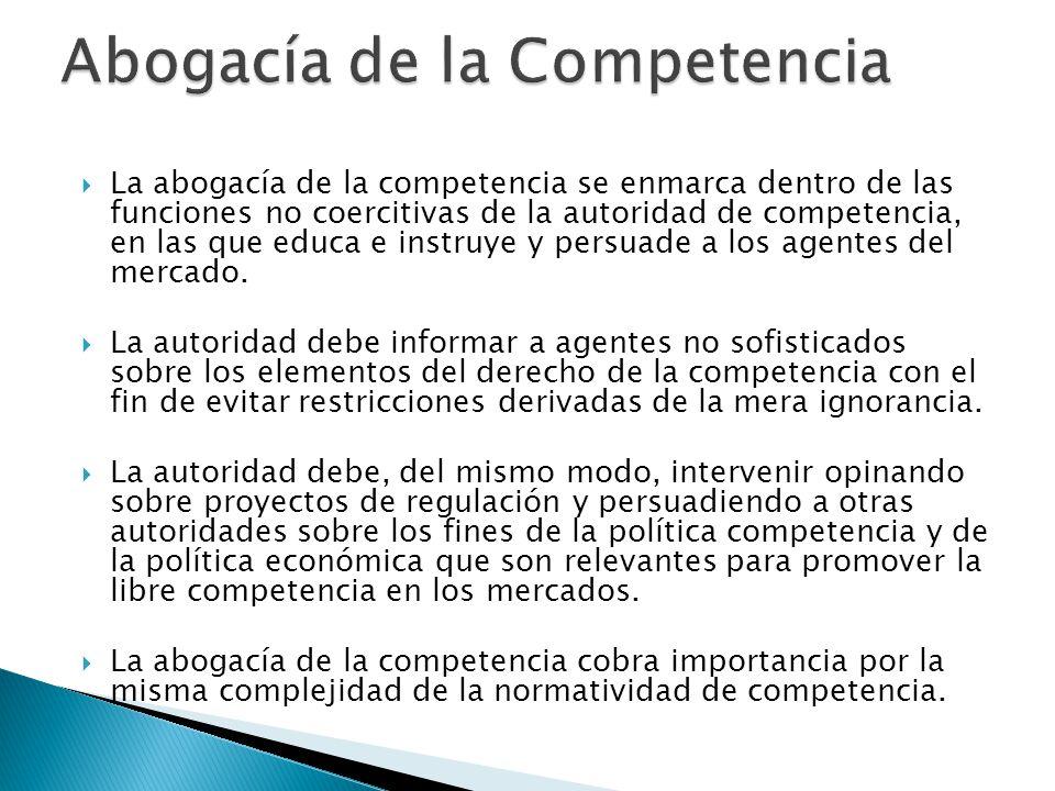 La abogacía de la competencia se enmarca dentro de las funciones no coercitivas de la autoridad de competencia, en las que educa e instruye y persuade a los agentes del mercado.
