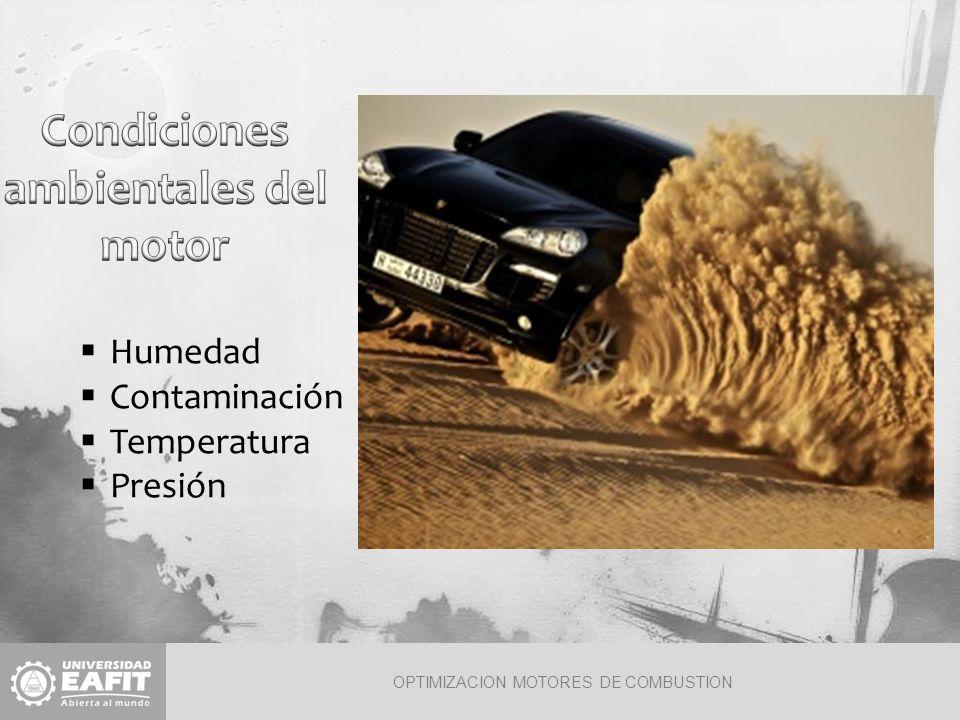OPTIMIZACION MOTORES DE COMBUSTION Humedad Contaminación Temperatura Presión
