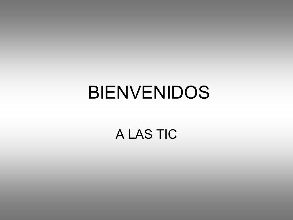 BIENVENIDOS A LAS TIC