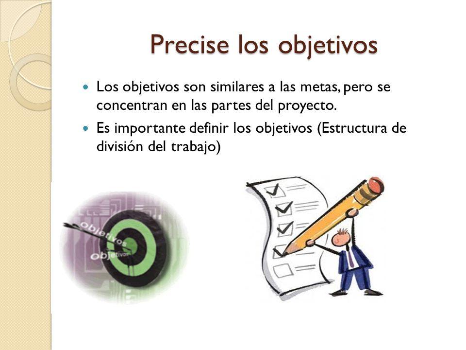 Precise los objetivos Los objetivos son similares a las metas, pero se concentran en las partes del proyecto. Es importante definir los objetivos (Est