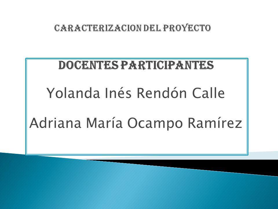 Docentes participantes Yolanda Inés Rendón Calle Adriana María Ocampo Ramírez