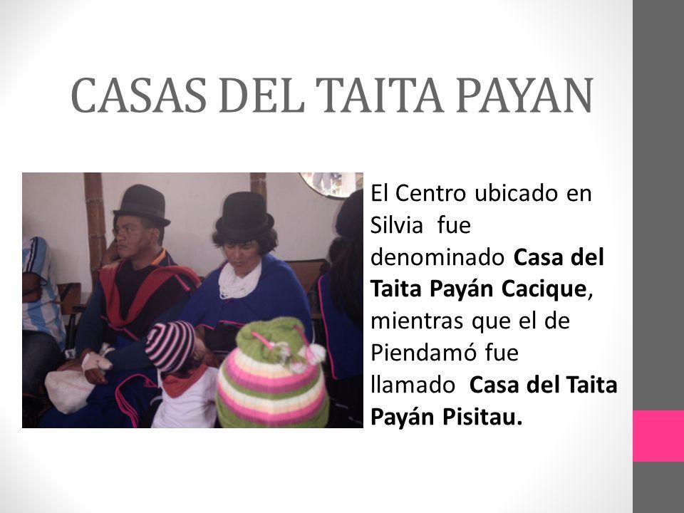 El Centro ubicado en Silvia fue denominado Casa del Taita Payán Cacique, mientras que el de Piendamó fue llamado Casa del Taita Payán Pisitau.