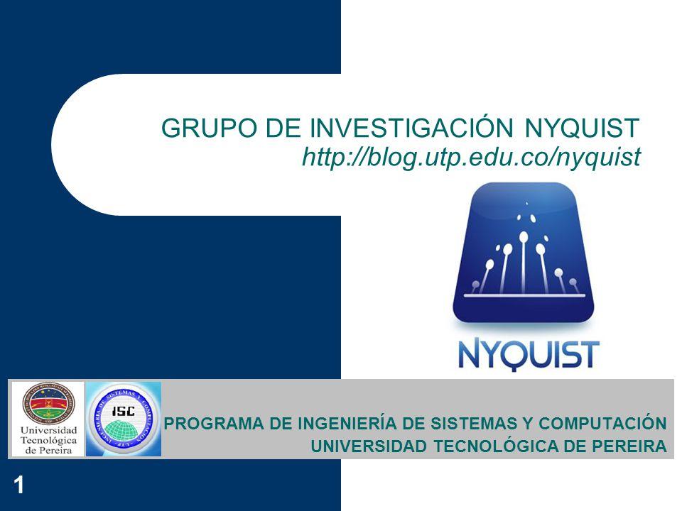 1 GRUPO DE INVESTIGACIÓN NYQUIST http://blog.utp.edu.co/nyquist PROGRAMA DE INGENIERÍA DE SISTEMAS Y COMPUTACIÓN UNIVERSIDAD TECNOLÓGICA DE PEREIRA