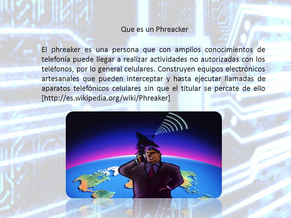 El phreaker es una persona que con amplios conocimientos de telefonía puede llegar a realizar actividades no autorizadas con los teléfonos, por lo general celulares.