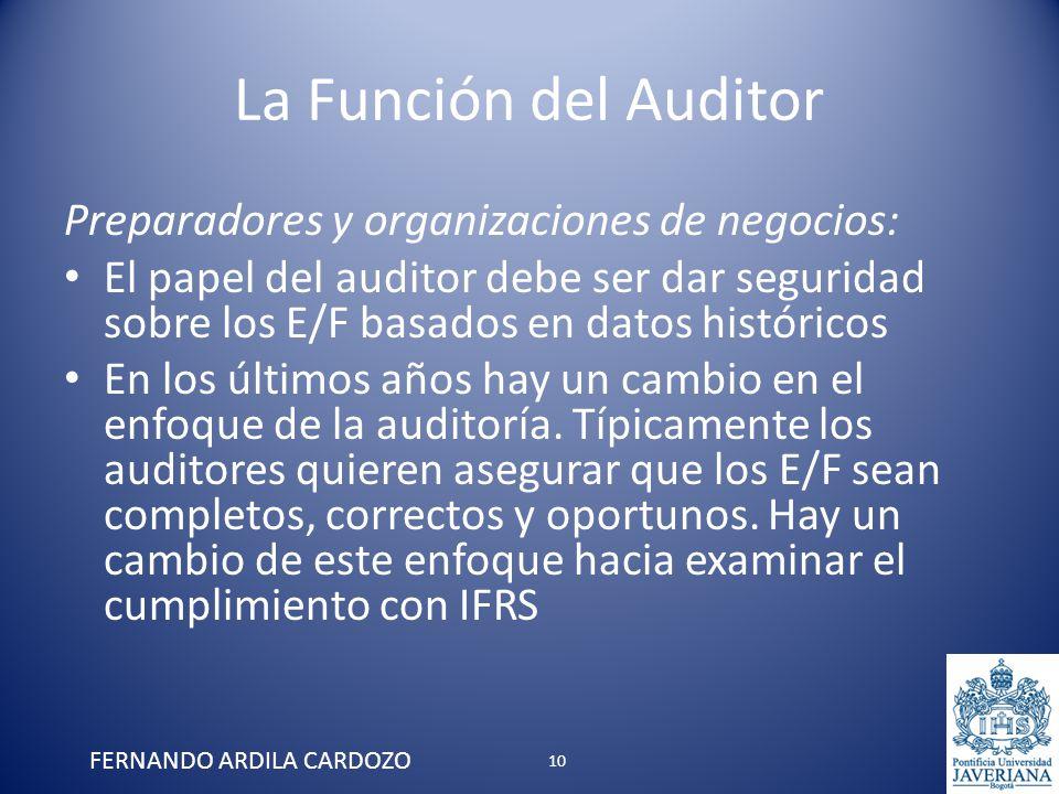 La Función del Auditor Preparadores y organizaciones de negocios: El papel del auditor debe ser dar seguridad sobre los E/F basados en datos histórico