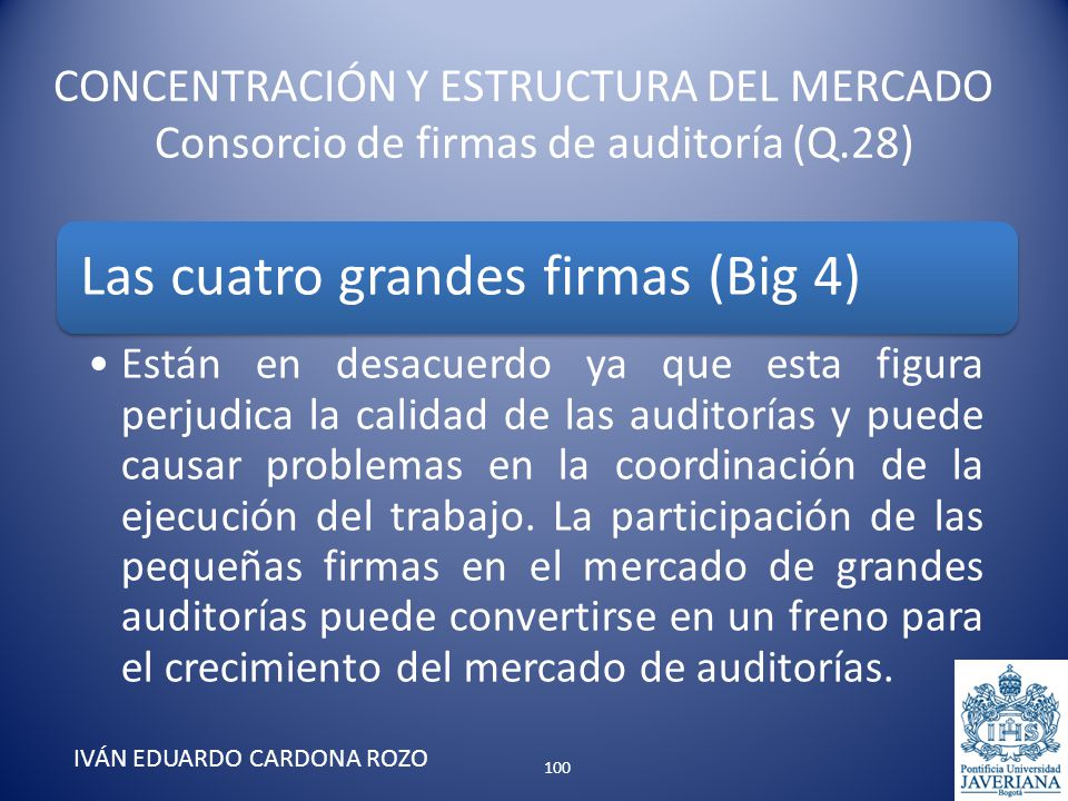 CONCENTRACIÓN Y ESTRUCTURA DEL MERCADO Consorcio de firmas de auditoría (Q.28) IVÁN EDUARDO CARDONA ROZO Las cuatro grandes firmas (Big 4) Están en de