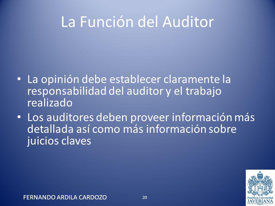 La Función del Auditor La opinión debe establecer claramente la responsabilidad del auditor y el trabajo realizado Los auditores deben proveer informa