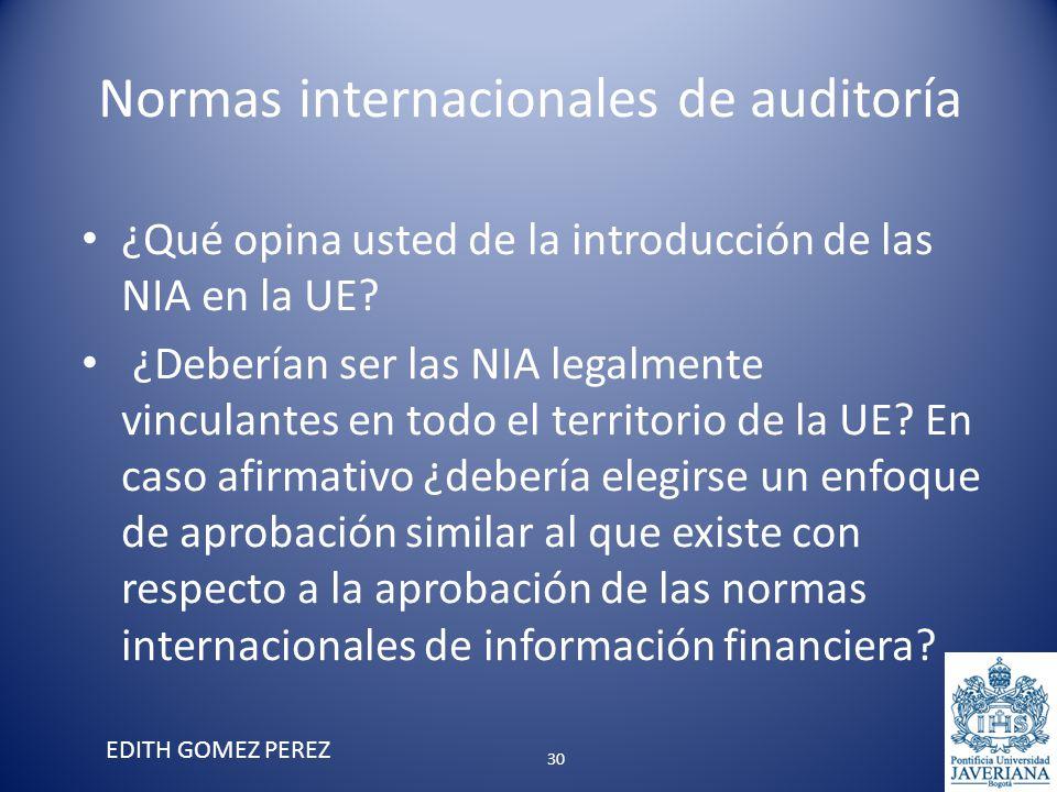 Normas internacionales de auditoría ¿Qué opina usted de la introducción de las NIA en la UE? ¿Deberían ser las NIA legalmente vinculantes en todo el t
