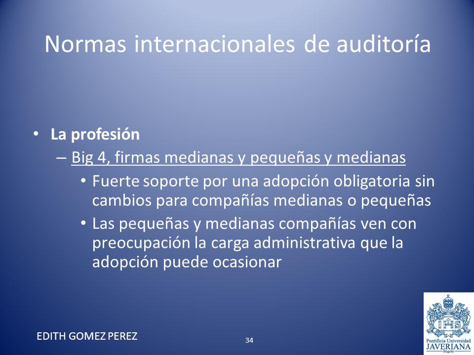 Normas internacionales de auditoría La profesión – Big 4, firmas medianas y pequeñas y medianas Fuerte soporte por una adopción obligatoria sin cambio
