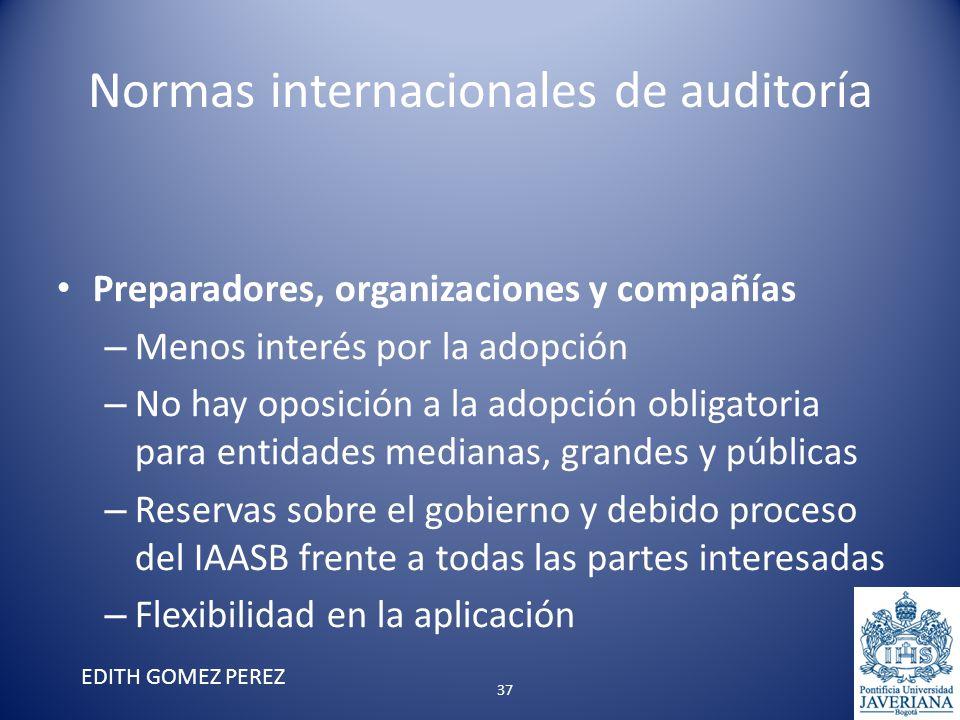 Normas internacionales de auditoría Preparadores, organizaciones y compañías – Menos interés por la adopción – No hay oposición a la adopción obligato