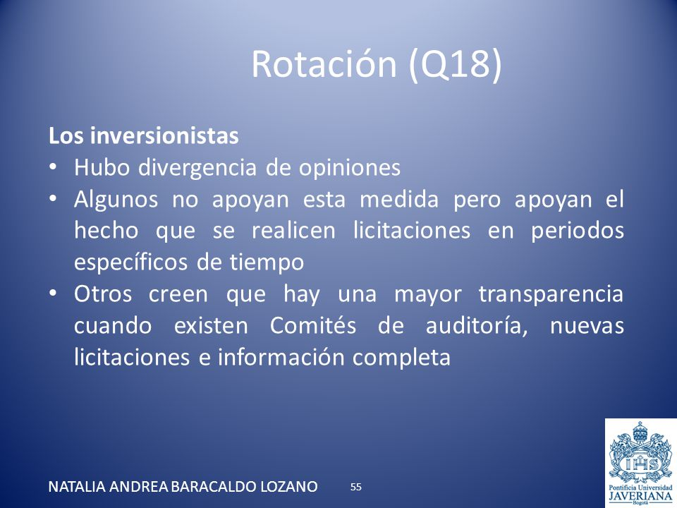 Rotación (Q18) NATALIA ANDREA BARACALDO LOZANO Los inversionistas Hubo divergencia de opiniones Algunos no apoyan esta medida pero apoyan el hecho que