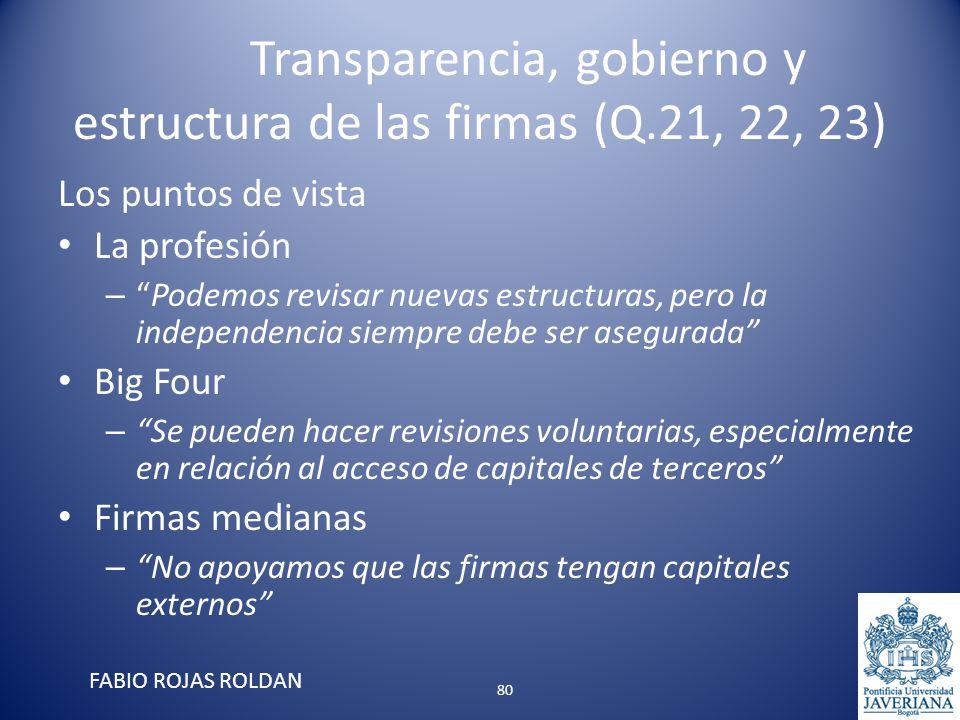 Transparencia, gobierno y estructura de las firmas (Q.21, 22, 23) Los puntos de vista La profesión –Podemos revisar nuevas estructuras, pero la indepe