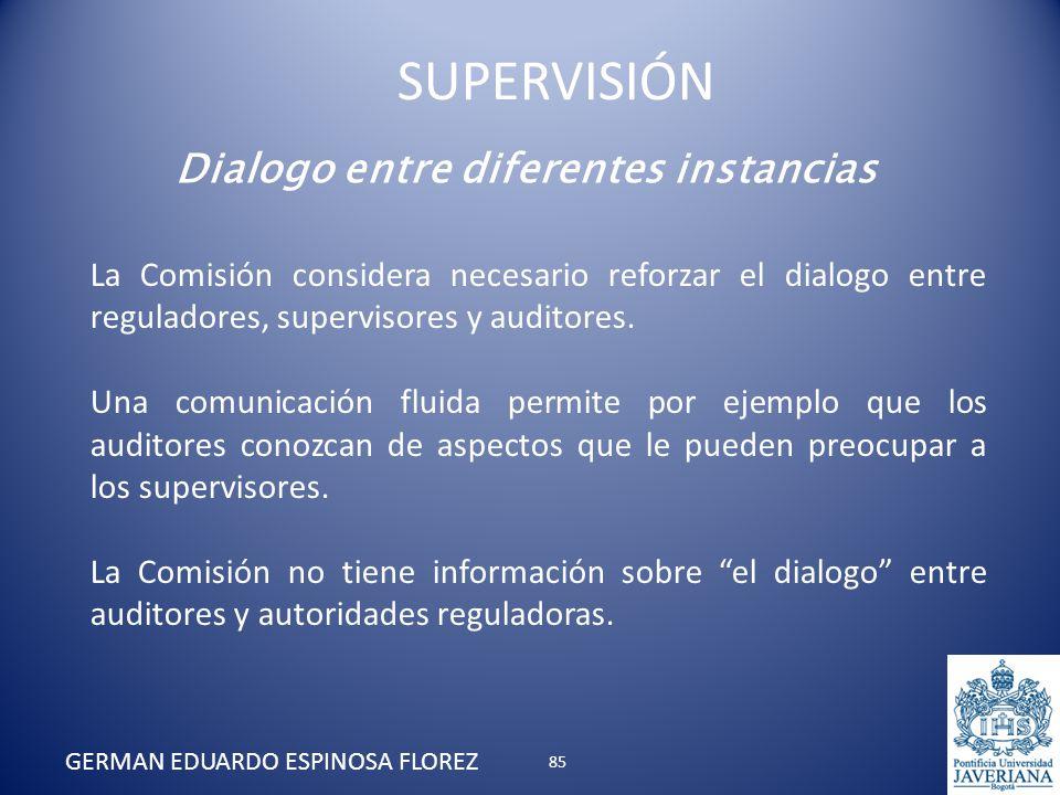 La Comisión considera necesario reforzar el dialogo entre reguladores, supervisores y auditores. Una comunicación fluida permite por ejemplo que los a