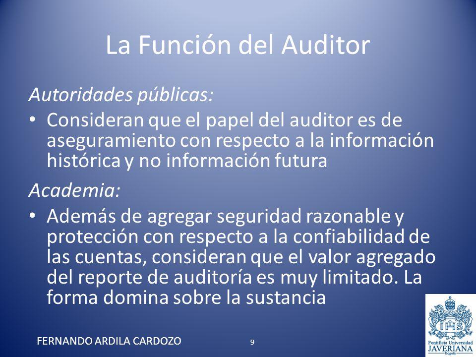 La Función del Auditor La opinión debe establecer claramente la responsabilidad del auditor y el trabajo realizado Los auditores deben proveer información más detallada así como más información sobre juicios claves FERNANDO ARDILA CARDOZO 20