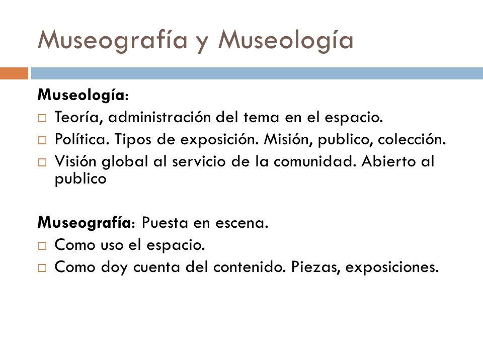 Museología: Teoría, administración del tema en el espacio. Política. Tipos de exposición. Misión, publico, colección. Visión global al servicio de la