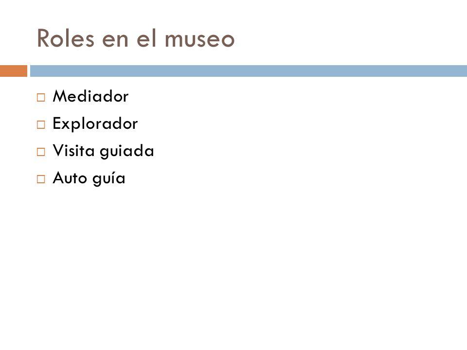 Roles en el museo Mediador Explorador Visita guiada Auto guía