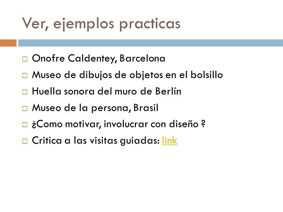 Ver, ejemplos practicas Onofre Caldentey, Barcelona Museo de dibujos de objetos en el bolsillo Huella sonora del muro de Berlín Museo de la persona, B