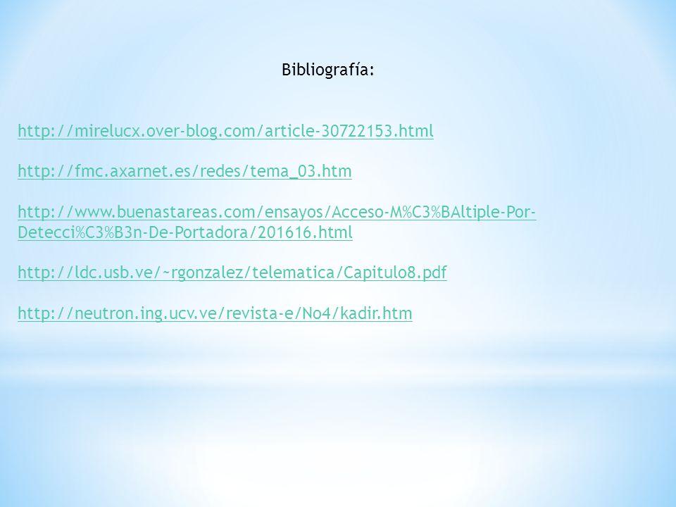 Bibliografía: http://mirelucx.over-blog.com/article-30722153.html http://fmc.axarnet.es/redes/tema_03.htm http://www.buenastareas.com/ensayos/Acceso-M%C3%BAltiple-Por- Detecci%C3%B3n-De-Portadora/201616.html http://ldc.usb.ve/~rgonzalez/telematica/Capitulo8.pdf http://neutron.ing.ucv.ve/revista-e/No4/kadir.htm