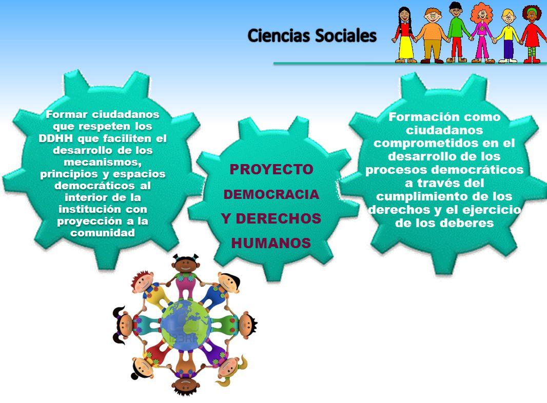 Formar ciudadanos que respeten los DDHH que faciliten el desarrollo de los mecanismos, principios y espacios democráticos al interior de la institución con proyección a la comunidad PROYECTO DEMOCRACIA Y DERECHOS HUMANOS Formación como ciudadanos comprometidos en el desarrollo de los procesos democráticos a través del cumplimiento de los derechos y el ejercicio de los deberes
