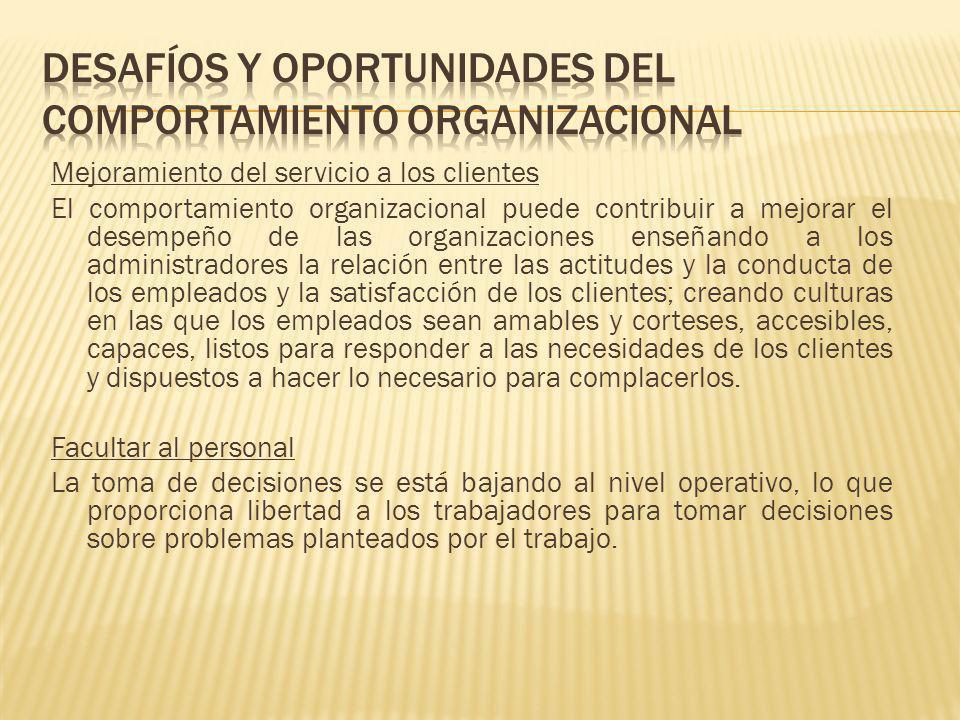 Mejoramiento del servicio a los clientes El comportamiento organizacional puede contribuir a mejorar el desempeño de las organizaciones enseñando a lo