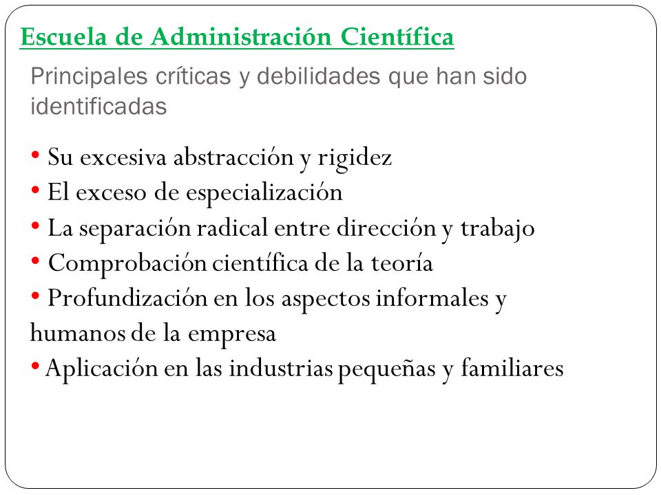 Principales críticas y debilidades que han sido identificadas Escuela de Administración Científica Su excesiva abstracción y rigidez El exceso de espe