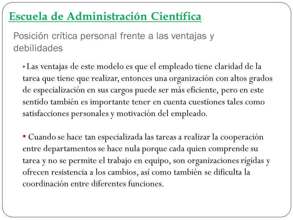 Posición crítica personal frente a las ventajas y debilidades Escuela de Administración Científica Las ventajas de este modelo es que el empleado tien