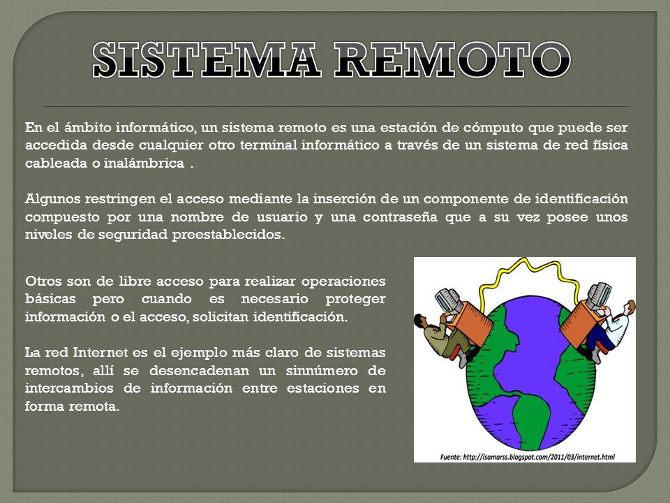 En el ámbito informático, un sistema remoto es una estación de cómputo que puede ser accedida desde cualquier otro terminal informático a través de un