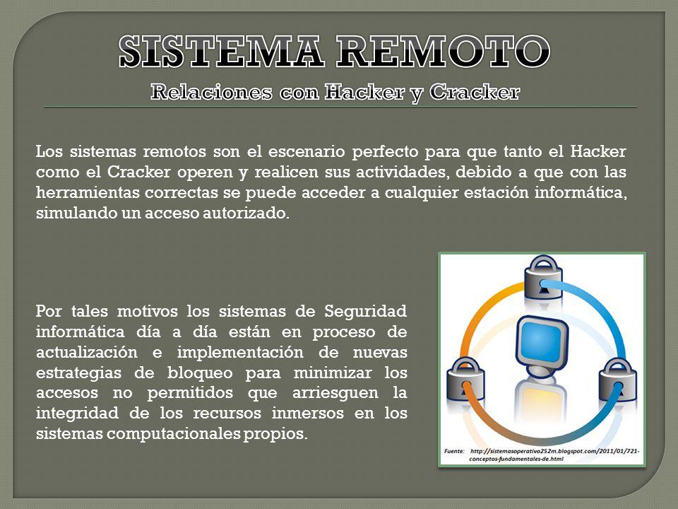 Los sistemas remotos son el escenario perfecto para que tanto el Hacker como el Cracker operen y realicen sus actividades, debido a que con las herram