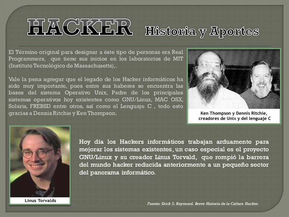 Fuente: Erick S. Raymond. Breve Historia de la Cultura Hacker. Hoy día los Hackers informáticos trabajan arduamente para mejorar los sistemas existent