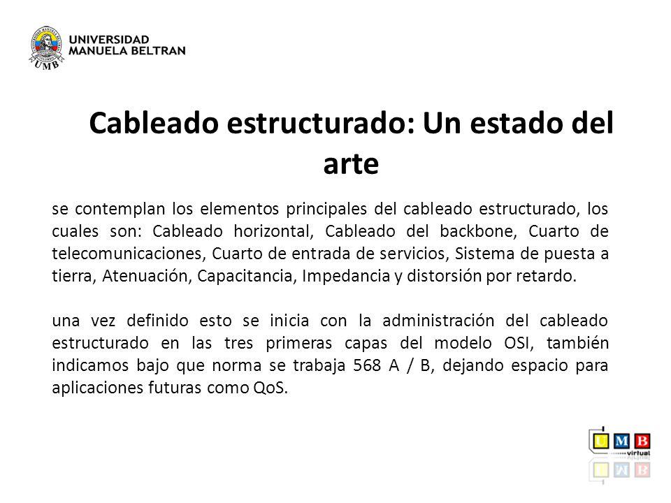 Cableado estructurado: Un estado del arte se contemplan los elementos principales del cableado estructurado, los cuales son: Cableado horizontal, Cabl