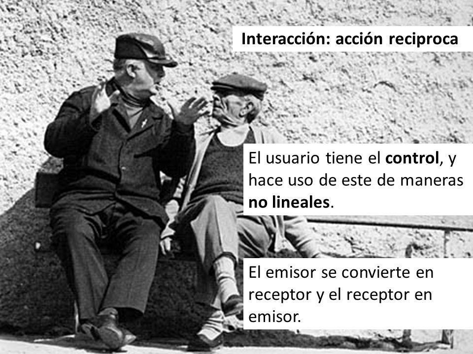 Interacción: acción reciproca El usuario tiene el control, y hace uso de este de maneras no lineales. El emisor se convierte en receptor y el receptor