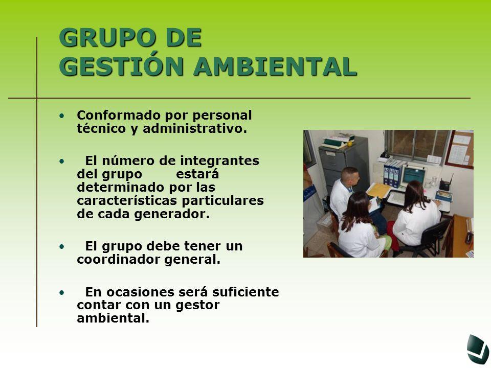GRUPO DE GESTIÓN AMBIENTAL Conformado por personal técnico y administrativo. El número de integrantes del grupo estará determinado por las característ