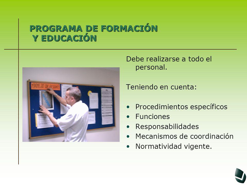 PROGRAMA DE FORMACIÓN Y EDUCACIÓN Debe realizarse a todo el personal. Teniendo en cuenta: Procedimientos específicos Funciones Responsabilidades Mecan