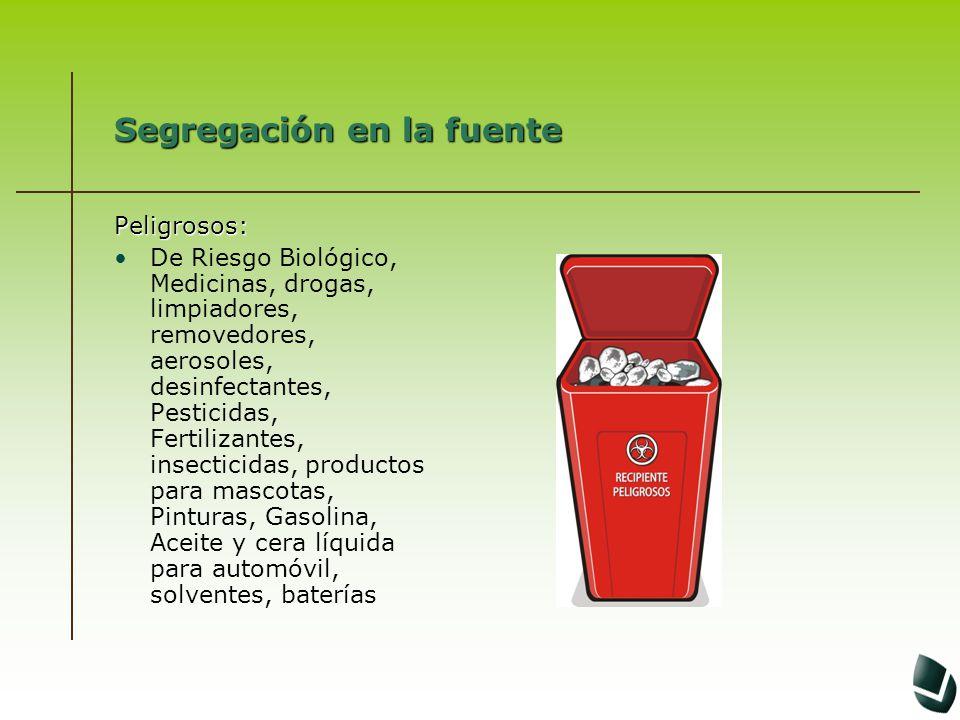 Segregación en la fuente Peligrosos: De Riesgo Biológico, Medicinas, drogas, limpiadores, removedores, aerosoles, desinfectantes, Pesticidas, Fertiliz