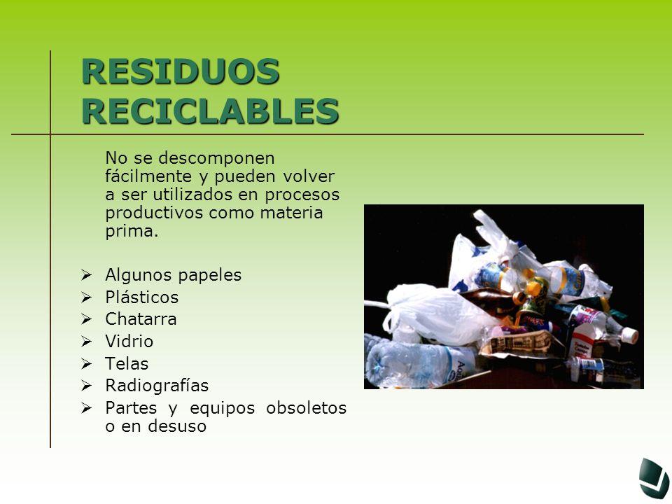 RESIDUOS RECICLABLES No se descomponen fácilmente y pueden volver a ser utilizados en procesos productivos como materia prima. Algunos papeles Plástic