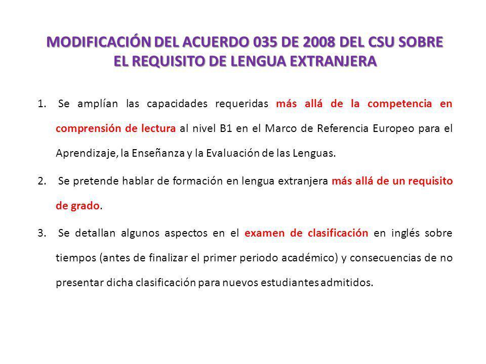 MODIFICACIÓN DEL ACUERDO 035 DE 2008 DEL CSU SOBRE EL REQUISITO DE LENGUA EXTRANJERA 1. Se amplían las capacidades requeridas más allá de la competenc